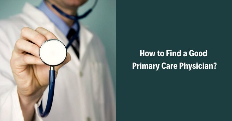 How to Find a Good Primary Care Physician_